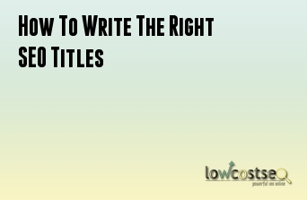 How To Write The Right SEO Titles