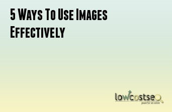 5 Ways To Use Images Effectively