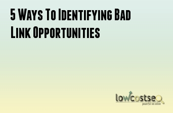 5 Ways To Identifying Bad Link Opportunities