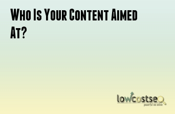 Who Is Your Content Aimed At?