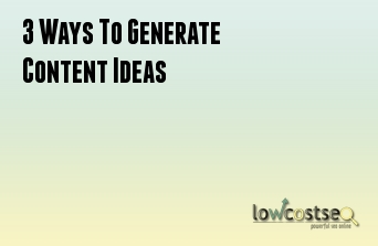 3 Ways To Generate Content Ideas
