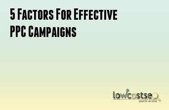 5 Factors For Effective PPC Campaigns