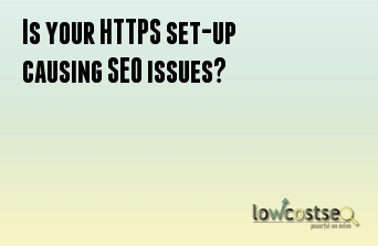 Is your HTTPS set-up causing SEO issues?