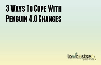 3 Ways To Cope With Penguin 4.0 Changes