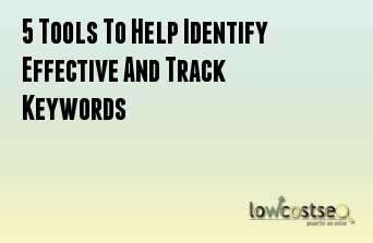 5 Tools To Help Identify Effective And Track Keywords