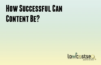 How Successful Can Content Be?
