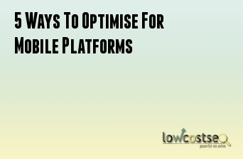 5 Ways To Optimise For Mobile Platforms