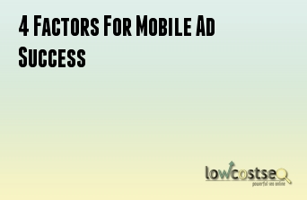 4 Factors For Mobile Ad Success