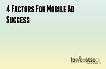 4 Factors For Mobile Ad Success