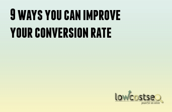 9 ways you can improve your conversion rate