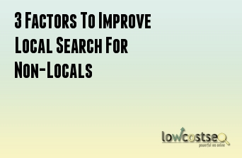 3 Factors To Improve Local Search For Non-Locals