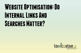 Website Optimisation: Do Internal Links And Searches Matter?