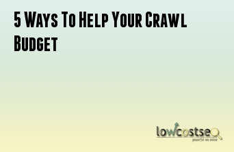 5 Ways To Help Your Crawl Budget