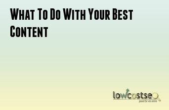 What To Do With Your Best Content