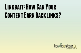 Linkbait: How Can Your Content Earn Backlinks?