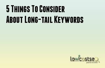 5 Things To Consider About Long-tail Keywords