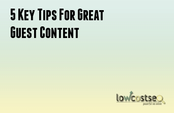 5 Key Tips For Great Guest Content