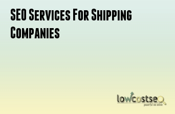 SEO Services For Shipping Companies