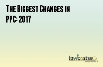 The Biggest Changes in PPC: 2017