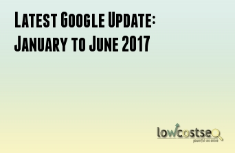 Latest Google Update: January to June 2017