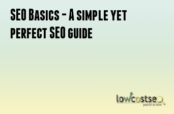 SEO Basics - A simple yet perfect SEO guide