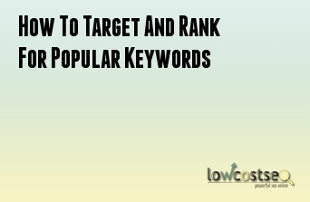 How To Target And Rank For Popular Keywords