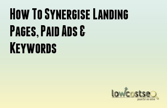 How To Synergise Landing Pages, Paid Ads & Keywords