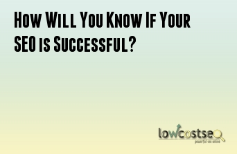 How Will You Know If Your SEO is Successful?