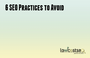 6 SEO Practices to Avoid