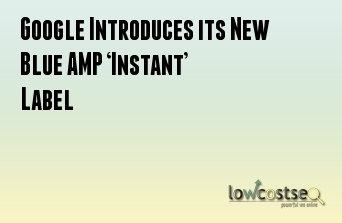 Google Introduces its New Blue AMP 'Instant' Label