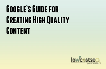Google's Guide for Creating High Quality Content