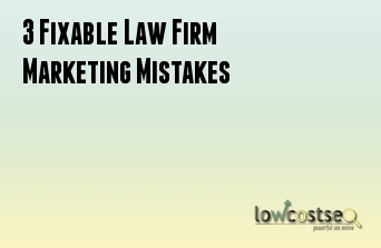 3 Fixable Law Firm Marketing Mistakes