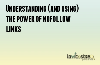Understanding (and using) the power of nofollow links