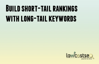 Build short-tail rankings with long-tail keywords