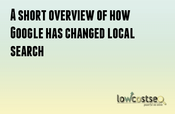 A short overview of how Google has changed local search
