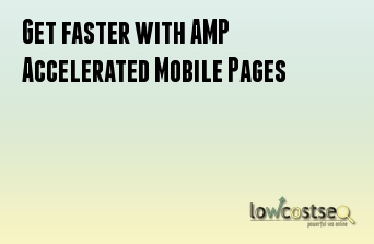 Get faster with AMP Accelerated Mobile Pages