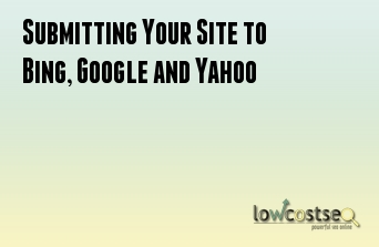 Submitting Your Site to Bing, Google and Yahoo