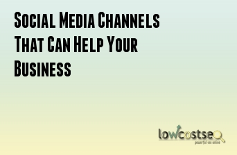 Social Media Channels That Can Help Your Business