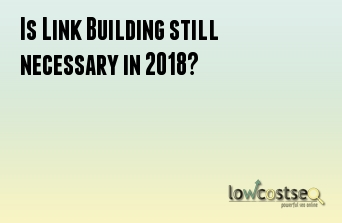 Is Link Building still necessary in 2018?