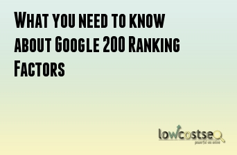 What you need to know about Google 200 Ranking Factors