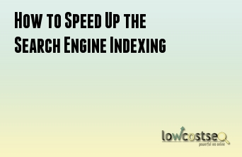 How to Speed Up the Search Engine Indexing