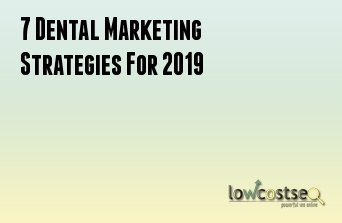 7 Dental Marketing Strategies For 2019